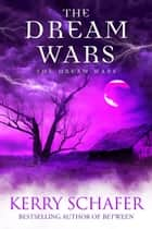The Dream Wars ebook by Kerry Schafer