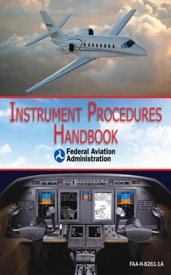 Instrument Procedures Handbook (FAA-H-8261-1A) ebook by Federal Aviation Administration