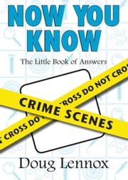 Now You Know Crime Scenes - The Little Book of Answers ebook by Doug Lennox