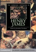 The Cambridge Companion to Henry James ebook by Jonathan Freedman
