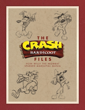 The Crash Bandicoot Files: How Willy the Wombat Sparked Marsupial Mania ebook by Jason Rubin,Andy Gavin