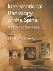 Interventional Radiology of the Spine - Image-Guided Pain Therapy ebook by J. Kevin MCGraw