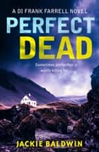 Perfect Dead: A gripping crime thriller that will keep you hooked (DI Frank Farrell, Book 2) 電子書 by Jackie Baldwin