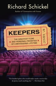 Keepers - The Greatest Films--and Personal Favorites--of a Moviegoing Lifetime ebook by Richard Schickel