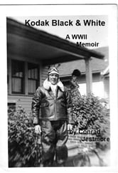 Kodak Black & White A WWII Memoir ebook by Conrad Jestmore