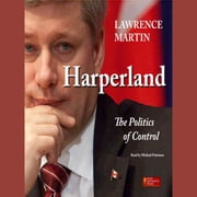Harperland - The Politics of Control audiobook by Lawrence Martin