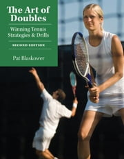 The Art of Doubles: Winning Tennis Strategies and Drills - Winning Tennis Strategies and Drills ebook by Pat Blaskower