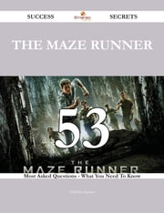 The Maze Runner 53 Success Secrets - 53 Most Asked Questions On The Maze Runner - What You Need To Know ebook by Nicholas Spence