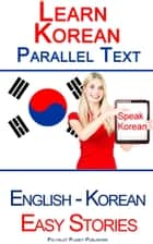 Learn Korean - Parallel Text - Easy Stories (Korean - English) ebook by Polyglot Planet Publishing