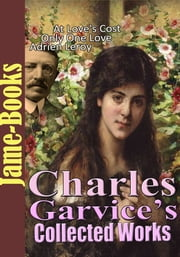 Charles Garvice's Collected Works: (5 Works) - Romance Novels ebook by Charles Garvice