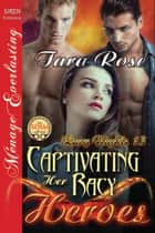 Captivating Her Racy Heroes ebook by Tara Rose