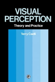 Visual Perception: Theory and Practice: Pergamon International Library of Science, Technology, Engineering and Social Studies ebook by Caelli, Terry