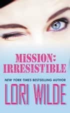 Mission: Irresistible ebook by Lori Wilde