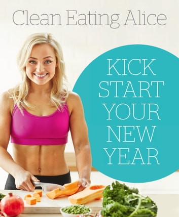Sampler: Clean Eating Alice: Kick Start Your New Year ebook by Alice Liveing