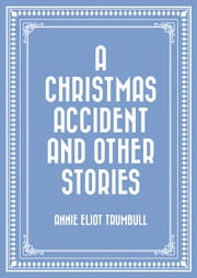 A Christmas Accident and Other Stories ebook by Annie Eliot Trumbull