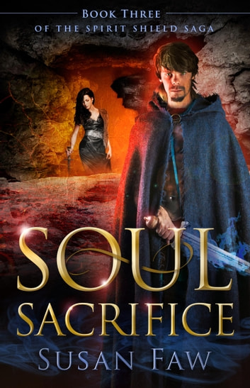 Soul Sacrifice - Book Three Of The Spirit Shield Saga ebook by Susan Faw