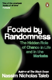 Fooled by Randomness - The Hidden Role of Chance in Life and in the Markets ebook by Nassim Nicholas Taleb
