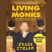 Living with the Monks - What Turning Off My Phone Taught Me about Happiness, Gratitude, and Focus audiobook by Jesse Itzler