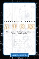 Atom - Odyssey from the Big Bang to Life on Earth … and Beyond ebook by Lawrence M. Krauss