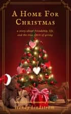 A Home for Christmas - A Heartwarming Christmas Classic ebook by Wendy Lindstrom