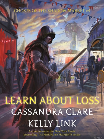 Ghosts of the Shadow Market 4: Learn About Loss ebook by Cassandra Clare