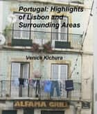 Portugal: Highlights of Lisbon and Surrounding Areas ebook by Venice Kichura