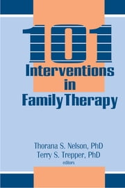 101 Interventions in Family Therapy ebook by Thorana S Nelson,Terry S Trepper
