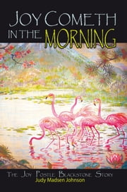 Joy Cometh in the Morning - The Joy Postle Blackstone Story ebook by Judy Madsen Johnson