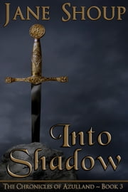 Into Shadow - Chronicles of Azulland - Book 3 ebook by Jane Shoup