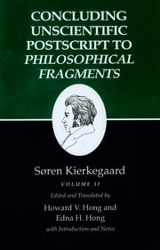 Kierkegaard's Writings, XII, Volume II - Concluding Unscientific Postscript to Philosophical Fragments ebook by Howard V. Hong,Edna H. Hong,Søren Kierkegaard