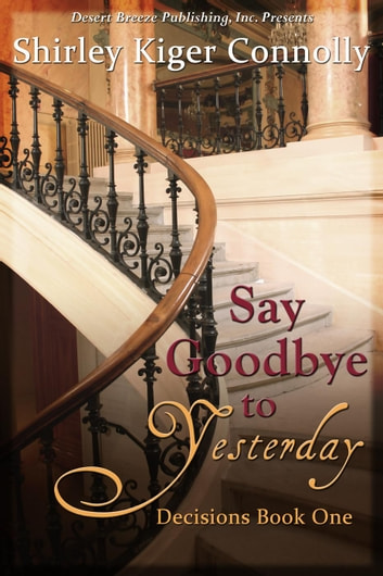 Say Goodbye to Yesterday - Decisions, #1 ebook by Shirley Kiger Connolly