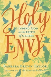 Holy Envy - Finding God in the Faith of Others ebook by Barbara Brown Taylor