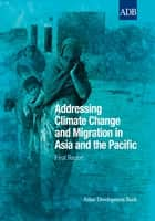 Addressing Climate Change and Migration in Asia and the Pacific ebook by Asian Development Bank