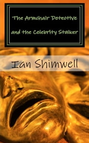 The Armchair Detective and the Celebrity Stalker - Series One ebook by Ian Shimwell