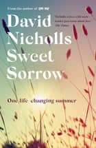 Sweet Sorrow - the long-awaited new novel from the bestselling author of ONE DAY eBook by David Nicholls