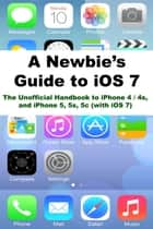 A Newbies Guide to iOS 7 ebook by Minute Help Guides