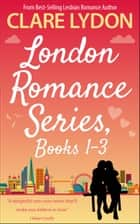 London Romance Series, Books 1-3 - London Calling, This London Love & A Girl Called London ebook by Clare Lydon