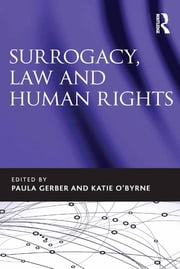Surrogacy, Law and Human Rights ebook by Paula Gerber,Katie O'Byrne