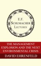 The Management Explosion and the Next Environmental Crisis ebook by David Ehrenfeld,Hildegarde Hannum