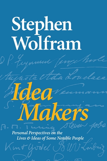 Idea Makers - Personal Perspectives on the Lives & Ideas of Some Notable People ebook by Stephen Wolfram