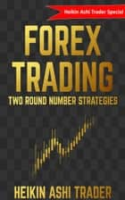 Forex Trading - Two round number strategies ebook by Heikin Ashi Trader