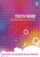 Youth Work - Preparation for Practice ebook by Jason Wood, Sue Westwood, Gill Thompson