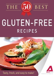 The 50 Best Gluten-Free Recipes: Tasty, fresh, and easy to make! - Tasty, fresh, and easy to make! ebook by Editors of Adams Media