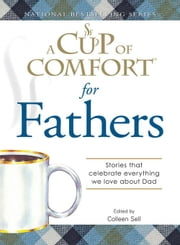 A Cup of Comfort for Fathers: Stories That Celebrate Everything We Love about Dad ebook by Sell, Colleen