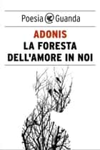 La foresta dell'amore in noi ebook by Adonis, Fawzi Hussain Salih Al Delmi