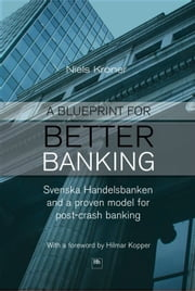 A Blueprint for Better Banking - Svenska Handelsbanken and a proven model for post-crash banking ebook by Niels Kroner