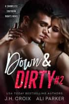 Down and Dirty #2 - A Bad Boy Romantic Suspense ebook by Ali Parker, J.H. Croix