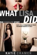 What Lisa Did - The Complete Story - Hotwife and Cuckold Erotica Stories ebook by Katie Cramer