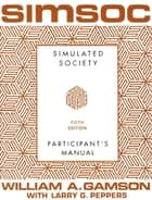 SIMSOC: Simulated Society, Participant's Manual - Fifth Edition (Participant's Manual) ebook by William A. Gamson, Larry G. Peppers