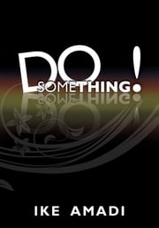 Do Something! - Indolence is Costly! ebook by Ike Amadi